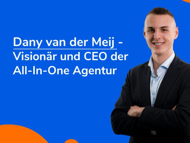 Dany van der Meij – CEO und Visionär der All-In-One-Agentur